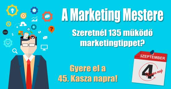 45. Kasza Nap - Szeretnél 135 működő marketingtippet?